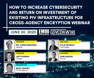 """GovConWire to Host """"How to Increase Cybersecurity and Return on Investment of Existing PIV Infrastructure for Cross-Agency Encryption"""" Webinar on June 30th"""